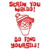 SCREW YOU WALDO, GO FIND YOURSELF.  =)